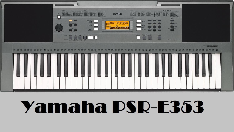 Yamaha PSR E353 Review 2018- Pros & Cons